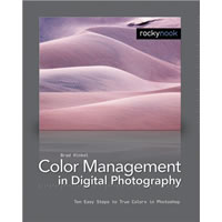 O'Reilly MediaColor Management in Digital Photography - Ten Easy Steps to True Colors in Photoshop by Brad Hinkel