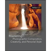 RockyNookMastering Photographic Composition, Creativity, and Personal Style by Alain Briot