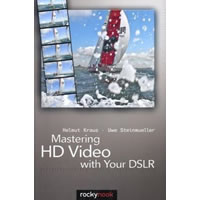 RockyNookMastering HD Video with Your DSLR by Helmut Kraus, Uwe Steinmueller, and Jeremy Cloot