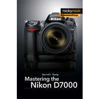 RockyNookMastering the Nikon D7000 by Darrell Young
